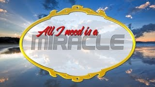 All I need is a miracle