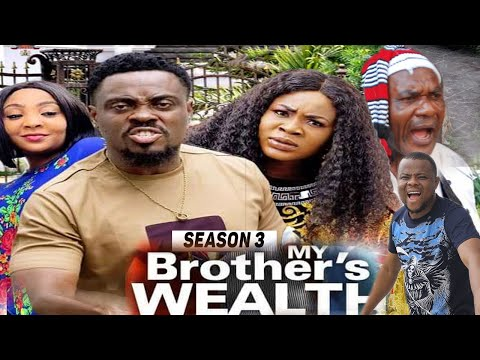 MY BROTHER'S WEALTH (SEASON 3) {TRENDING NEW MOVIE} - 2021 LATEST NIGERIAN NOLLYWOOD MOVIES