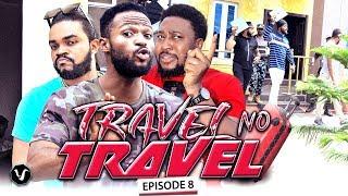 TRAVEL NO TRAVEL (EPISODE 8) - UCHENANCY 2019 NEW MOVIE ALERT