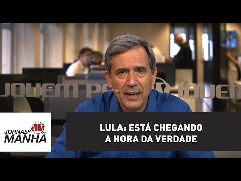 Lula: Está chegando a hora da verdade | Marco Antonio Villa