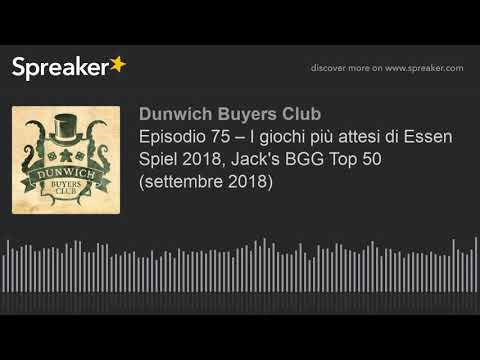 Episodio 75 – I giochi più attesi di Essen Spiel 2018, Jack's BGG Top 50 (settembre 2018)