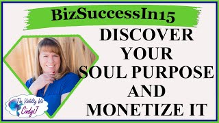 How to Discover Your Soul Purpose, And Monetize It