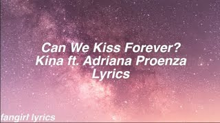 Can We Kiss Forever? || Kina ft. Adriana Proenza Lyrics