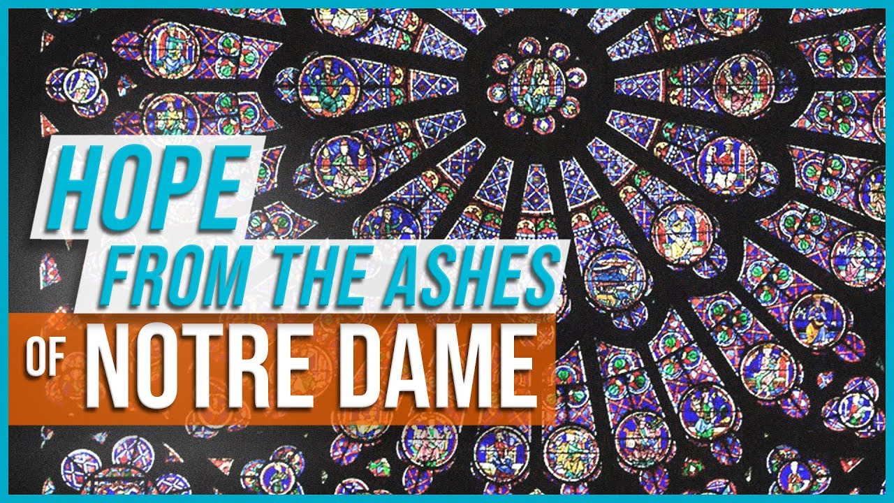 Hope from the Ashes of Notre Dame