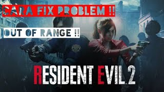 Cara fix resident evil 2 remake out of range 100 worked
