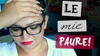 LE MIE PAURE PIU' GRANDI! | ilamakeup02♡