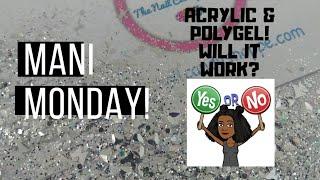 Mani Monday! Using Acrylic & Polygel?