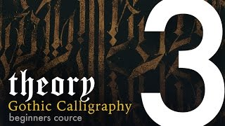 III. Theory: Letter Elements; Calligraphy vs. Lettering / Gothic Calligraphy Course