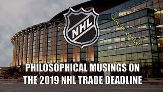 Philosophical Musings on the 2019 NHL Trade Deadline