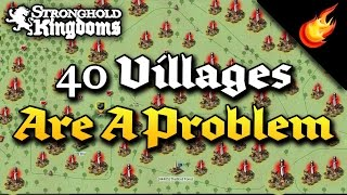 40 Villages Are A Problem (Opinion / Short Rant) - STRONGHOLD KINGDOMS
