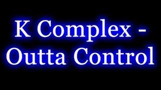 K Complex - Outta Control
