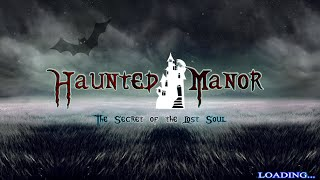 Haunted Manor: The Secret of the Lost Soul Walkthrough Part 1