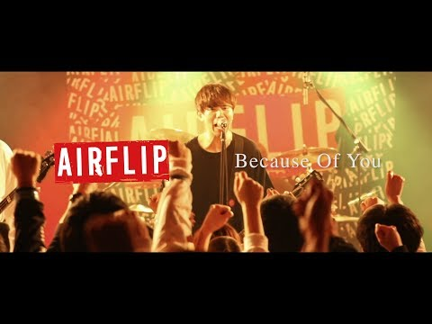 AIRFLIP「Because Of You」【Official Music Video】
