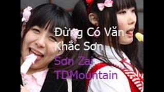 Đừng Có Văn (Đừng Cố Yêu Chế)- Khắc Sơn - TDMountain Sơn Zai Sơn Zaj mix