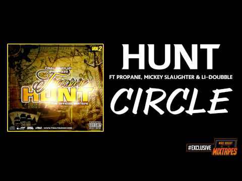 Hunt Ft Propane, Mickey Slaughter & Li-Doubble - Circle #MadExclusive