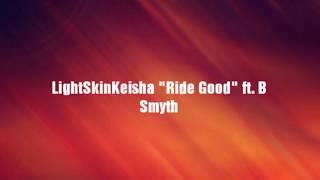 LightSkinKeisha ft. B Smyth - Ride Good (Lyrics)