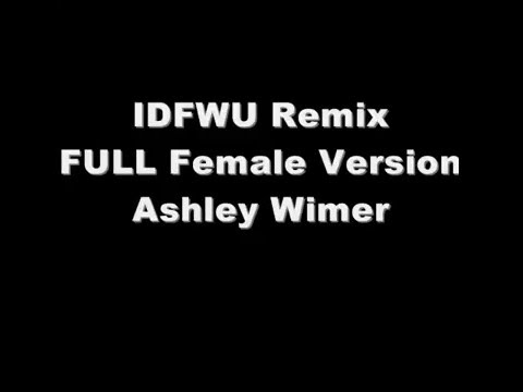 IDFWU Full Female Version  Ashley Wimer