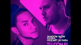 Mozart La Para Ft Shadow Blow  - Tu Con El y Yo Con Ella Original Music Video 2015