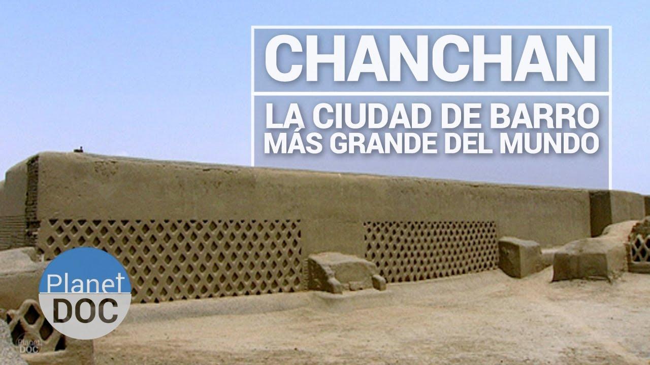 Chanchan La Ciudad De Barro Más Grande Del Mundo Historia Planet Doc Youtube