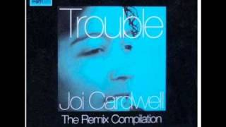 Joi Cardwell - Trouble  (Real Vocal Mix)