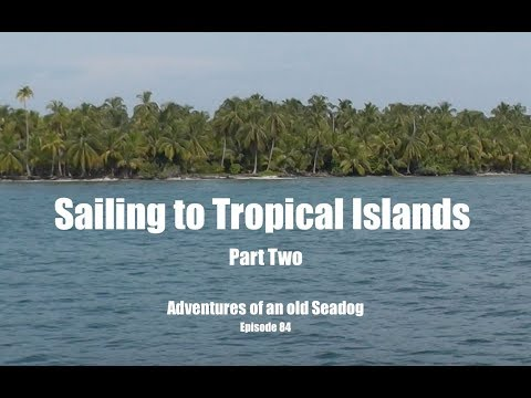 Sailing to Tropical Islands part 2.  Adventures of an old Seadog, ep 84
