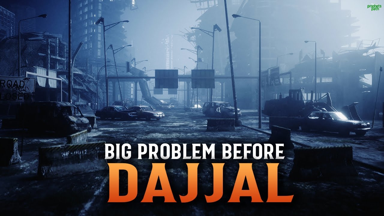 THE BIG PROBLEM BEFORE DAJJAL ARRIVES