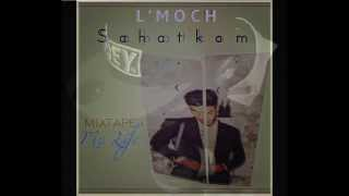 L' MOCH - S A H A T K O M (with lyrics)