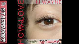 Lil Wayne - How to Love (Audio) - Cover by Tae Brooks - Free Download