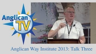 Anglican Way Institute: Dr Bray Talk Three