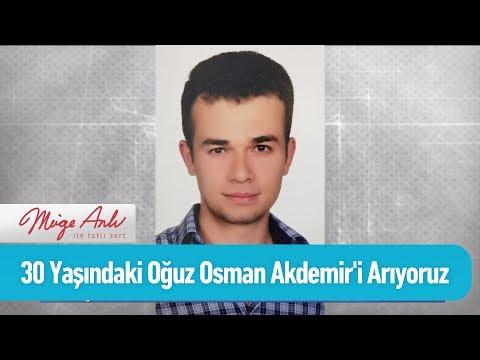 30 Yaşındaki Oğuz Osman Akdemir'i arıyoruz - Müge Anlı ile Tatlı Sert 19 Haziran 2019