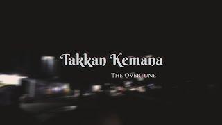 Takkan Kemana - The Overtunes (Lirik)
