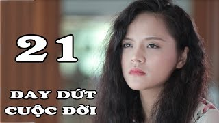 Day Dứt Cuộc Đời - Tập 21  Phim Tình Cảm Việt Nam Mới Hay Nhất 2018