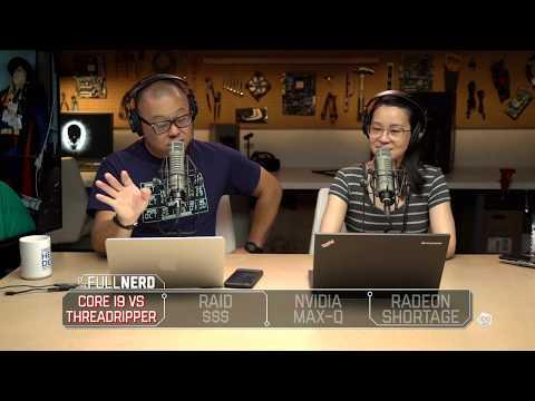 Core i9 vs Threadripper, Expensive RAID, Nvidia Max-Q, and the Radeon shortage   The Full Nerd Ep 24