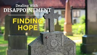 Dealing With Disappointment: Finding Hope