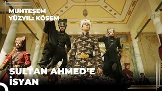 Yeni Çeriler'in Sultan Ahmed Han'a Karşı İsyanı |  Muhteşem Yüzyıl Kösem