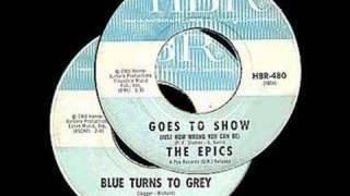 THE EPICS.with BILL LEGEND..BLUE TURNS TO GRAY ..1966