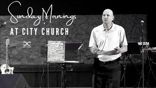 City Church I Tim Carter I 6-13-21