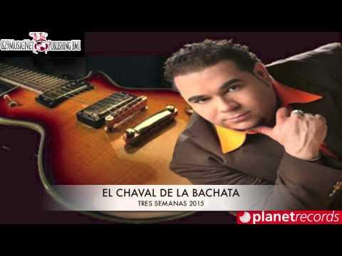 El Chaval De La Bachata - Tres Semanas
