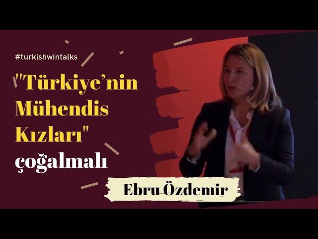 Ebru Özdemir | ''Türkiye'nin Mühendis Kızları'' çoğalmalı