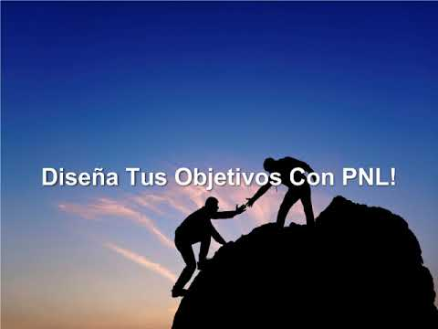 Diseña Tus Objetivos Con PNL!