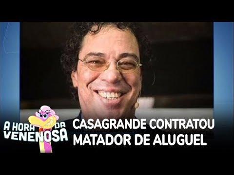 Casagrande revela ter tentado contratar matador de aluguel