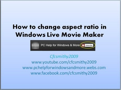 How to change the aspect ratio in window live movie maker youtube