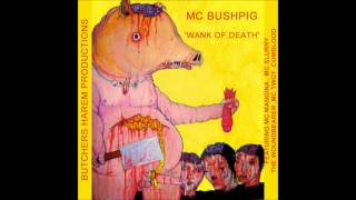 Mc Bushpig - As The Diarrhoea Drips (with MC Slurry)