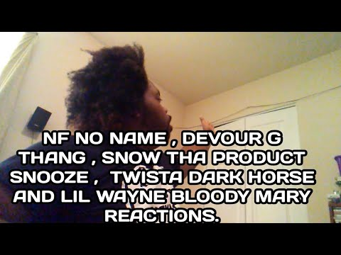 NF NO NAME ,DEVOUR G THANG ,SNOW THA PRODUCT SNOOZE ,TWISTA DARK HORSE AND LIL WAYNE BLOODYMARY
