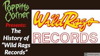"Poppitt's Corner Presents: The History of ""Wild Rags Records"""
