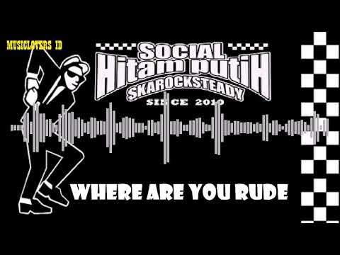 SOCIAL HITAM PUTIH - WHERE ARE YOU RUDE [SKA MUSIK]