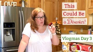 Vlogmas Day 3   This Could Be a Disaster