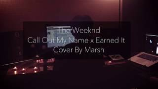 The Weeknd - Call Out My Name x Earned it (Cover By Marsh)
