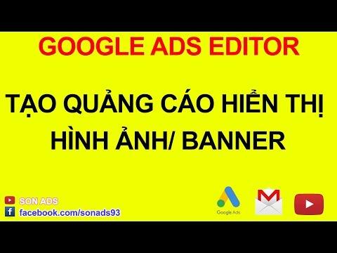 Setup Quảng Cáo Hiển Thị Hình Ảnh Bằng Google Ads Editor 2021
