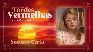 Socorro Certo | Tardes Vermelhas | Maria Zuleika | IPP TV